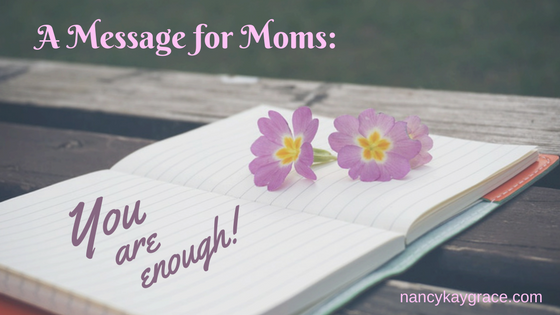 A Message for Moms: You Are Enough!