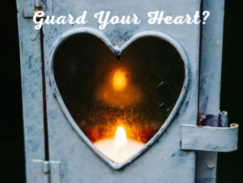 How will you guard your heart?